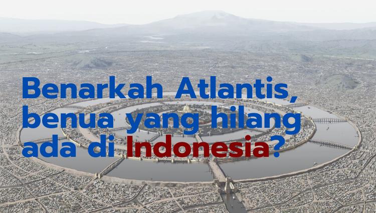 Atlantis yang Hilang, Ada di Indonesia?