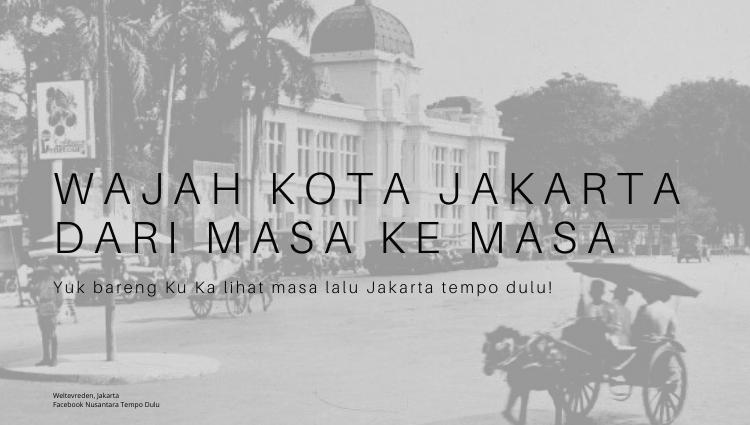 Wajah Kota Jakarta dari Masa ke Masa